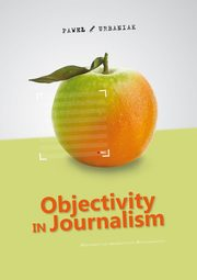 Objectivity in Journalism, Urbaniak Paweł