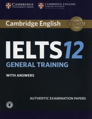 Cambridge English IELTS 12 General Training Authentic examination papers with answers,
