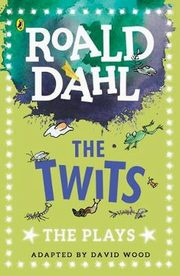 The Twits The Plays, Dahl Roald