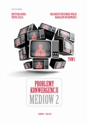 Problemy konwergencji mediów II - Olga Dąbrowska-Cendrowska: The press concerns with foreign capital on the Polish media market in the face of media convergence,